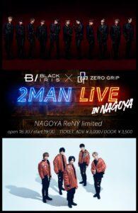 BLACK IRIS × ZERO GRIP  2MAN LIVE in NAGOYA ReNY limited